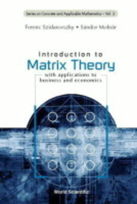 Introduction To Matrix Theory: With Applications To Business And Economics - Series on Concrete & Applicable Mathematics 3 (Paperback)