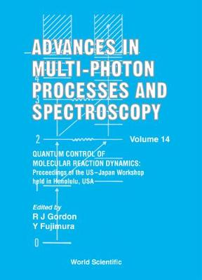Advances In Multi-photon Processes And Spectroscopy, Volume 14 - Quantum Control Of Molecular Reaction Dynamics: Proceedings Of The Us-japan Workshop - Advances in Multi-Photon Processes and Spectroscopy 14 (Hardback)