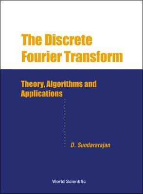 Discrete Fourier Transform, The: Theory, Algorithms And Applications (Hardback)
