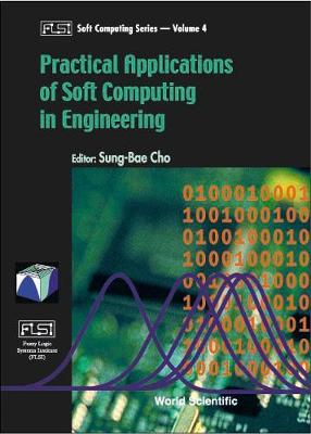 Practical Applications Of Soft Computing In Engineering - Fuzzy Logic Systems Institute (Flsi) Soft Computing Series 4 (Hardback)