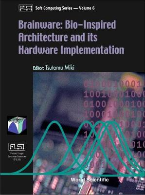 Brainware: Bio-inspired Architecture And Its Hardware Implementation - Fuzzy Logic Systems Institute (Flsi) Soft Computing Series 6 (Hardback)
