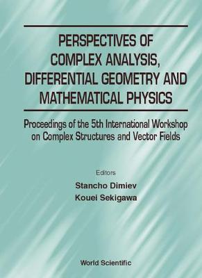Perspectives Of Complex Analysis, Differential Geometry And Mathematical Physics - Proceedings Of The 5th International Workshop On Complex Structures And Vector Fields (Hardback)