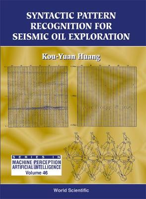 Syntactic Pattern Recognition For Seismic Oil Exploration - Series In Machine Perception And Artificial Intelligence 46 (Hardback)