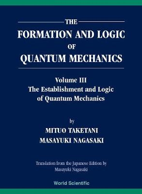 Formation And Logic Of Quantum Mechanics, The (In 3 Volumes) (Hardback)