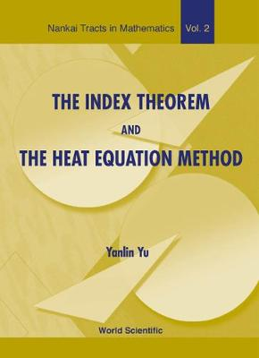 Index Theorem And The Heat Equation Method, The - Nankai Tracts in Mathematics 2 (Hardback)