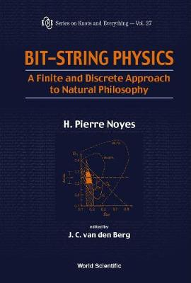 Bit-string Physics: A Finite & Discrete Approach To Natural Philosophy - Series on Knots & Everything 27 (Hardback)