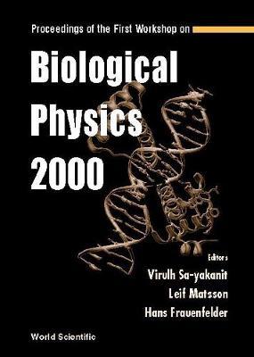 Biological Physics 2000, Proceedings Of The First Workshop (Hardback)
