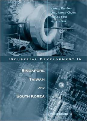 Industrial Development In Singapore, Taiwan, And South Korea (Hardback)
