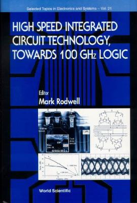High Speed Integrated Circuit Technology - Towards 100 Ghz Logic - Selected Topics in Electronics and Systems 21 (Hardback)