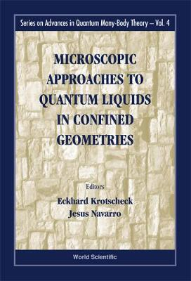 Microscopic Approaches To Quantum Liquids In Confined Geometries - Series On Advances In Quantum Many-body Theory 4 (Hardback)
