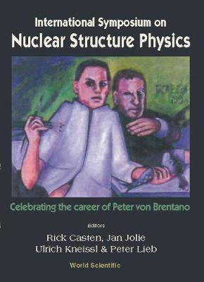 Nuclear Structure Physics: Celebrating The Career Of Peter Von Brentano, Intl Symp (Hardback)