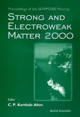 Strong And Electroweak Matter 2000 - Proceedings Of The Sewm2000 Meeting (Hardback)