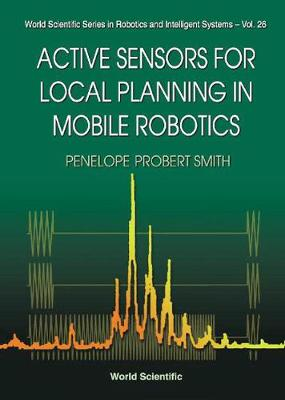 Active Sensors For Local Planning In Mobile Robotics - World Scientific Series In Robotics And Intelligent Systems 26 (Hardback)