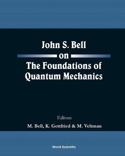 John S Bell On The Foundations Of Quantum Mechanics (Paperback)