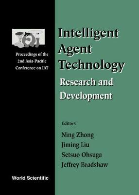 Intelligent Agent Technology: Research And Development - Proceedings Of The 2nd Asia-pacific Conference On Iat (Hardback)