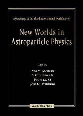 New Worlds In Astroparticle Physics - Proceedings Of The Third International Workshop (Hardback)