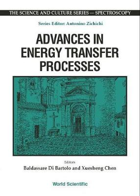 Advances In Energy Transfer Processes - Proceedings Of The 16th Course Of The International School Of Atomic And Molecular Spectroscopy - The Science And Culture Series - Spectroscopy (Hardback)