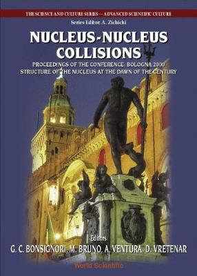 """Nucleus-nucleus Collisions, Procs Of The Conf """"Bologna 2000: Structure Of The Nucleus At The Dawn Of The Century"""" (Vol 1) - The Science And Culture Series - Advanced Scientific Culture 1 (Hardback)"""
