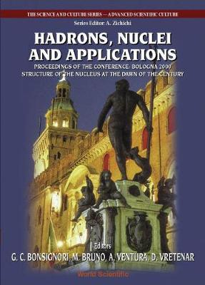 """Hadrons, Nuclei And Applications, Procs Of The Conf """"Bologna 2000: Structure Of The Nucleus At The Dawn Of The Century"""" (Vol 3) - The Science And Culture Series - Advanced Scientific Culture 3 (Hardback)"""