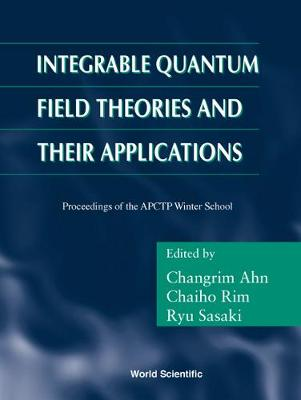 Integrable Quantum Field Theories And Their Applications - Procs Of The Apctp Winter School (Hardback)