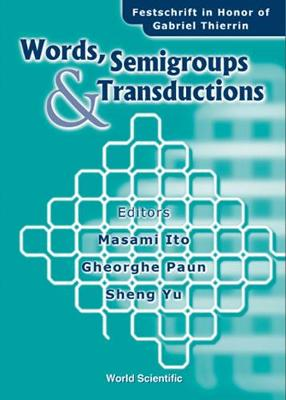 Words, Semigroups, And Transductions: Festschrift In Honor Of Gabriel Thierrin (Hardback)