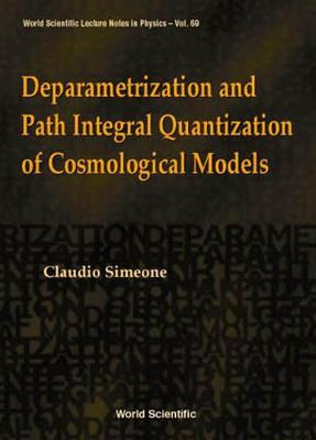 Deparametrization And Path Integral Quantization Of Cosmological Models - World Scientific Lecture Notes In Physics 69 (Hardback)