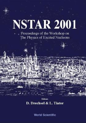 NSTAR 2001: Proceedings of the Workshop on the Physics of Excited Nucleons Mainz, Germany 7-10 March 2001 (Hardback)