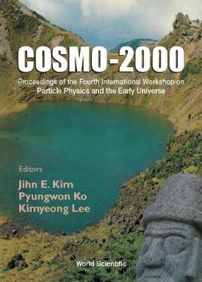 Cosmo-2000 - Proceedings Of The Fourth International Workshop On Particle Physics And The Early Universe (Hardback)