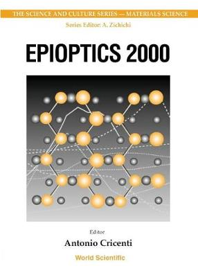 Epioptics 2000 - Proceedings Of The 19th Course Of The International School Of Solid State Physics - The Science And Culture Series - Materials Science (Hardback)