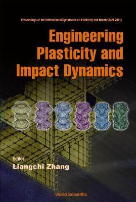 Engineering Plasticity And Impact Dynamics - Proceedings Of The International Symposium On Plasticity And Impact (Ispi 2001) (Hardback)