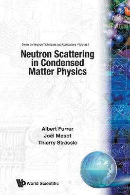 Neutron Scattering In Condensed Matter Physics - Series On Neutron Techniques And Applications 4 (Paperback)