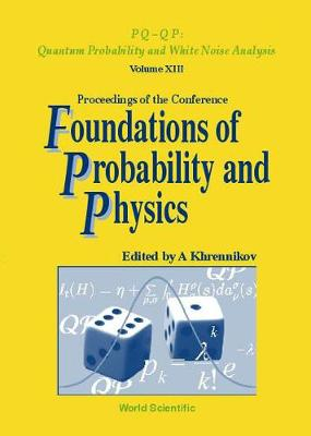 Foundations Of Probability And Physics - Proceedings Of The Conference - Qp-pq: Quantum Probability And White Noise Analysis 13 (Hardback)