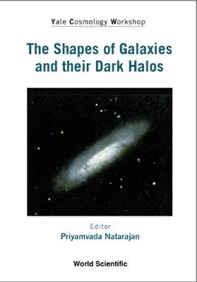 Shapes Of Galaxies And Their Dark Halos, The - Proceedings Of The Yale Cosmology Workshop (Hardback)