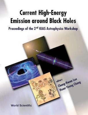 Current High-energy Emission Around Black Holes: Proceedings of the 2nd KIAS Astrophysics Workshop (Hardback)