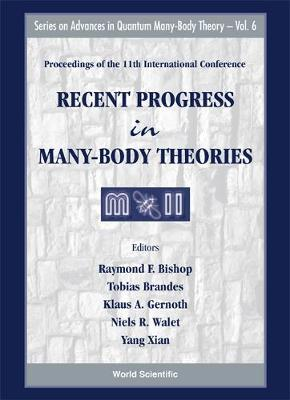 Recent Progress In Many-body Theories - Proceedings Of The 11th International Conference - Series On Advances In Quantum Many-body Theory 6 (Hardback)