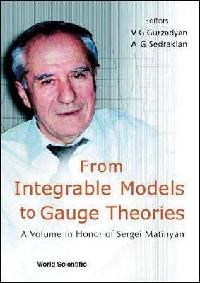 From Integrable Models To Gauge Theories: A Volume In Honor Of Sergei Matinyan (Hardback)