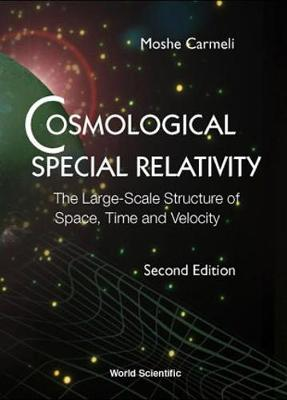 Cosmological Special Relativity - The Large-scale Structure Of Space, Time And Velocity (2nd Edition) (Hardback)