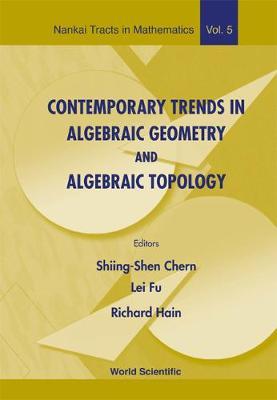 Contemporary Trends In Algebraic Geometry And Algebraic Topology - Nankai Tracts in Mathematics 5 (Hardback)