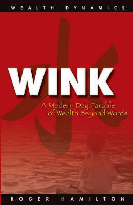 Wink and Grow Rich: A Step by Step Guide to Making a Lot of Money - Wealth Dynamics (Paperback)