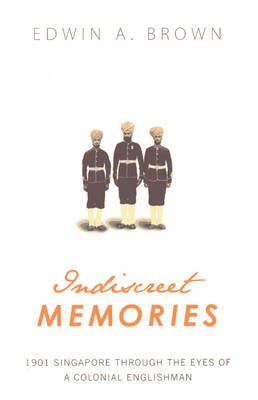 Indiscreet Memories: 1901 Singapore Through the Eyes of a Colonial Englishman (Paperback)