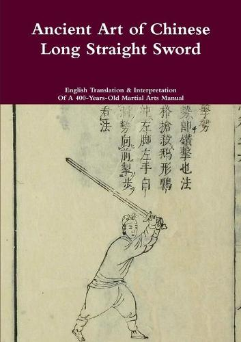 Ancient Art of Chinese Long Straight Sword (Paperback)