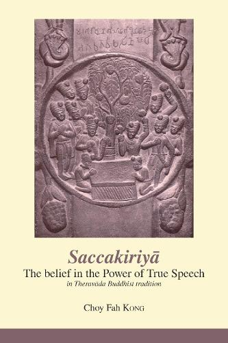 Saccakiriya: the Belief in the Power of True Speech in Theravada Buddhist Tradition (Paperback)