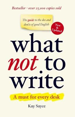 What Not to Write: A Guide to the Dos and Don'ts of Good English (Hardback)