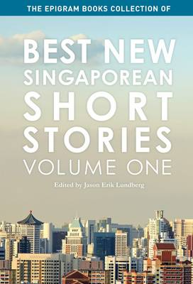 The Epigram Books Collection of Best New Singaporean Short Stories: Volume One (Paperback)