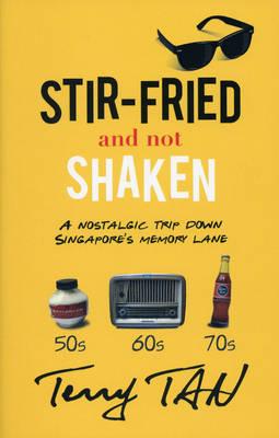 Stir-Fried and Not Shaken: A Nostalgic Trip Down Singapore's Memory Lane (Paperback)
