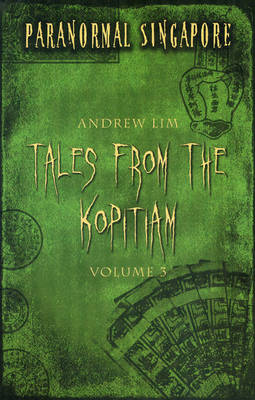 Paranormal Singapore: v. 3: Tales from the Kopitiam (Paperback)