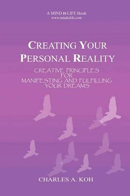 Creating Your Personal Reality: Creative Principles for Manifesting and Fulfilling Your Dreams (Paperback)
