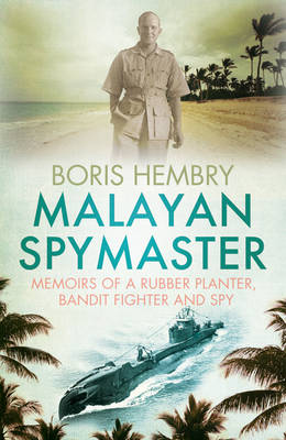 Malayan Spymaster: Memoirs of a Rubber Planter, Bandit Fighter and Spy (Paperback)