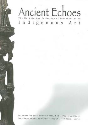 Ancient Echoes: Mark Gordon Collection of Se Asian Ethno Art (Hardback)