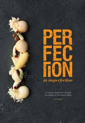 Perfection in Imperfection: A Culinary Repertoire Through the Senses of Chef Janice Wong (Hardback)